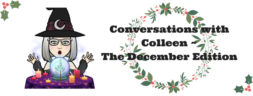 Conversations with ColleenThe December Edition